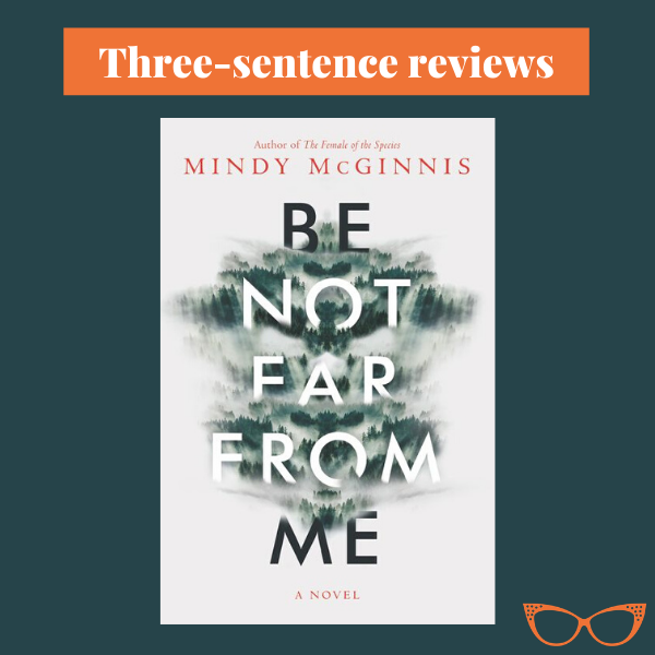 Text: Three-sentence reviews. Book cover: Be Not Far From Me by Mindy McGinnis