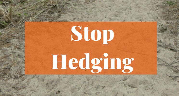 Picture of sand. Text: Stop Hedging