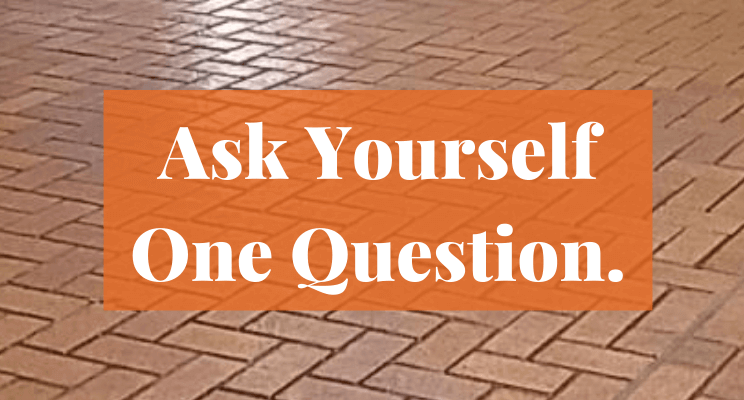 Text: Ask Yourself One Question.