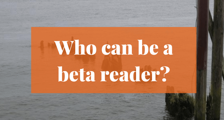 Picture of logs sticking out of water. Text says: Who can be a beta reader?