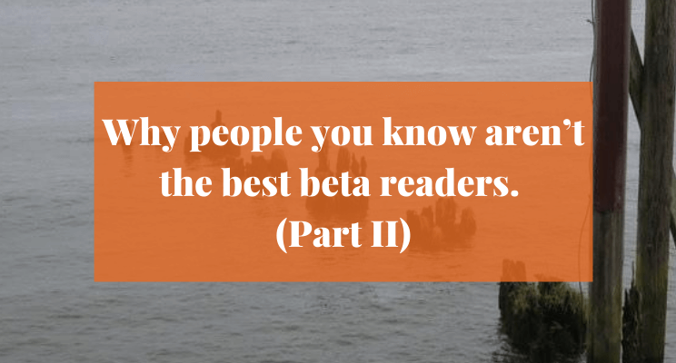 Picture of logs sticking out of water. Text says: Why people you know aren't the best beta readers. (Part II)