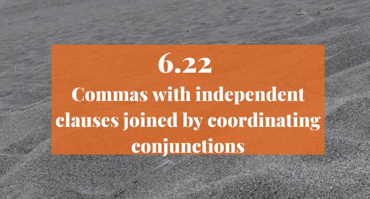 Sand on the beach: Text: 6.22 Commas with independent clauses joined by coordinating conjunctions.