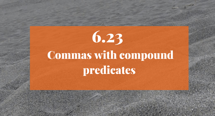 Sand on the beach: Text: 6.23 Commas with compound predicates