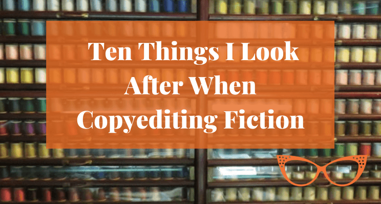Spools of sewing thread. Text: Ten Things Look After When Copyediting Fiction Novels