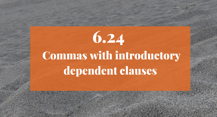 Sand on the beach. Text: 6.24 Commas with introductory dependent clauses