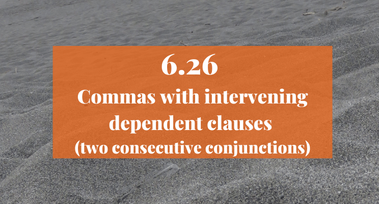 Sand on the beach. Text: 6.26 Commas with intervening dependent clauses (two consecutive conjunctions)