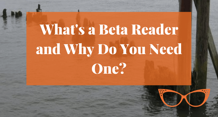 Picture of logs sticking out of water. Text says: What's a Beta Reader and Why Do You Need One?