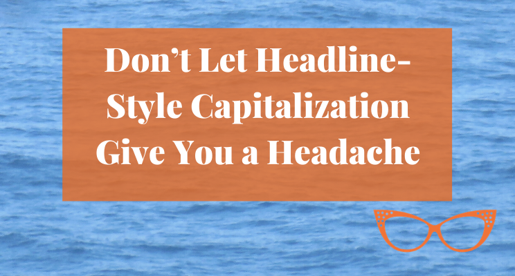 A blue expanse of water. Text: Don't Let Headline-Style Capitalization Give You a Headache.