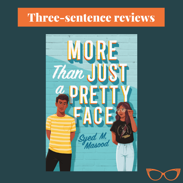 Blue background. Text: Three-sentence reviews. Picture of the book cover of More Than Just a Pretty Face by Syed M. Masood.